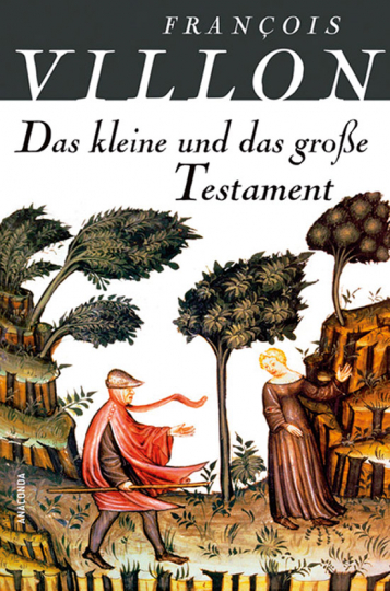 François Villon. Das kleine und das große Testament.