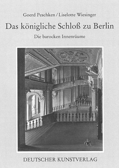 Das königliche Schloß zu Berlin - Band 3: Die barocken Innenräume