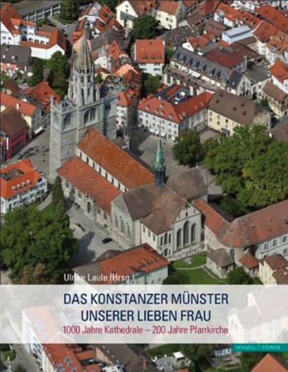 Das Konstanzer Münster Unserer Lieben Frau. 1000 Jahre Kathedrale, 200 Jahre Pfarrkirche.