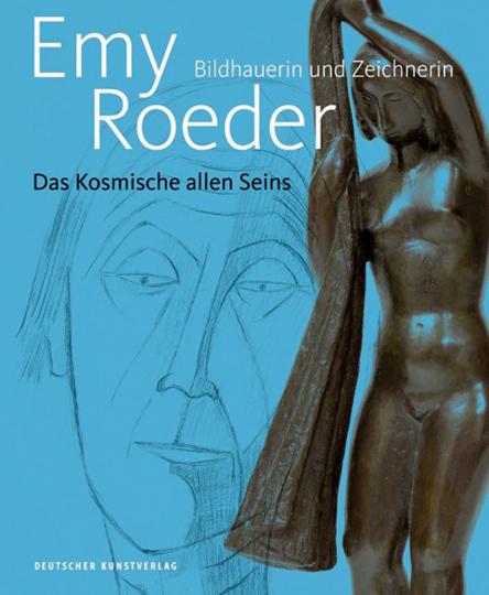 Das Kosmische allen Seins. Emy Roeder. Bildhauerin und Zeichnerin.