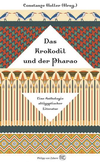 Das Krokodil und der Pharao. Eine Anthologie altägyptischer Literatur.