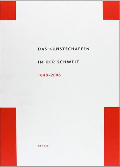 Das Kunstschaffen in der Schweiz 1848-2006.
