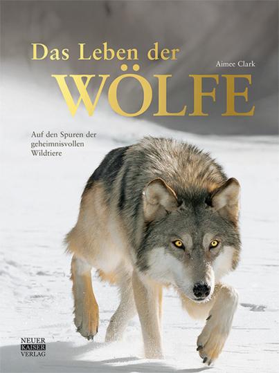 Das Leben der Wölfe. Auf den Spuren der geheimnisvollen Wildtiere.