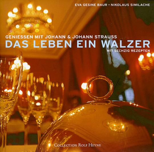 Das Leben ein Walzer. Geniessen mit Johann & Johann Strauss. Mit 60 Rezepten (Buch + CD)
