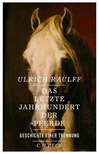 Das letzte Jahrhundert der Pferde. Geschichte einer Trennung.