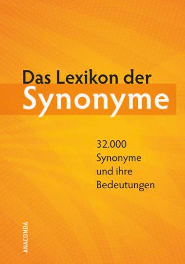 Das Lexikon der Synonyme. 32.000 Synonyme und ihre Bedeutungen.