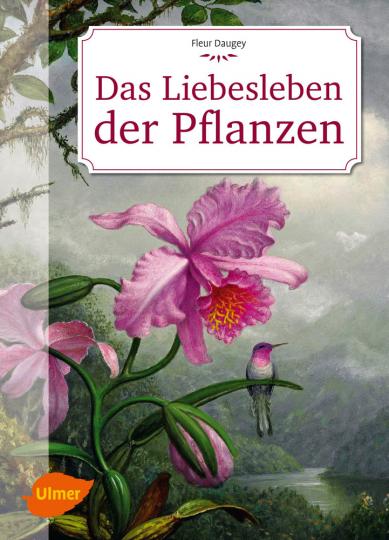 Das Liebesleben der Pflanzen. Eine unverblümte Kulturgeschichte.