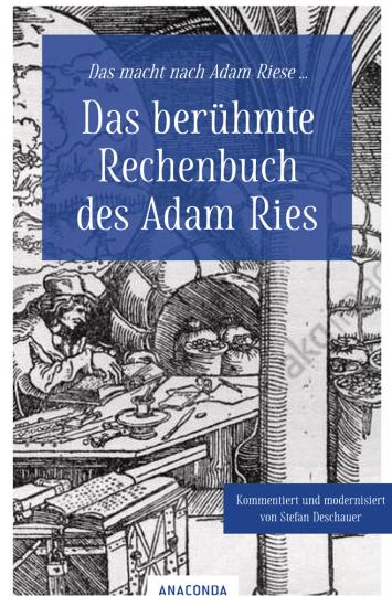 Das macht nach Adam Riese. Das berühmte Rechenbuch des Adam Ries.