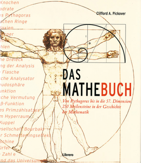 Das Mathebuch. Von Pythagoras bis in die 57. Dimension. 250 Meilensteine in der Geschichte der Mathematik.