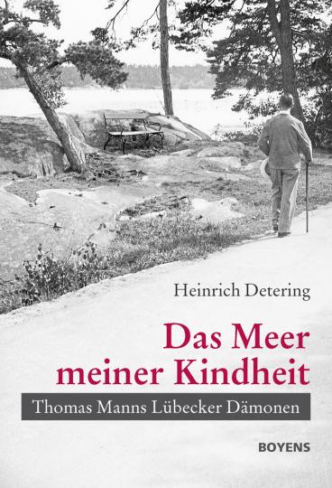 Das Meer meiner Kindheit. Thomas Manns Lübecker Dämonen.