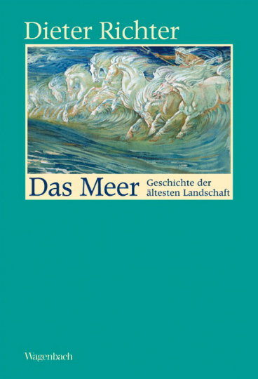 Das Meer. Geschichte der ältesten Landschaft.
