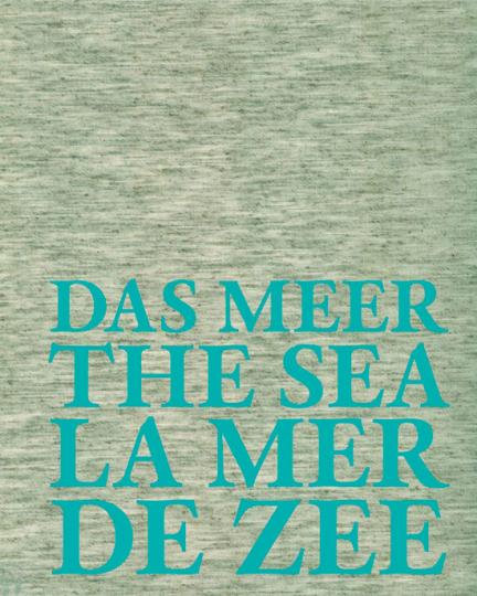 Das Meer. The Sea. Hommage à Jan Hoet.