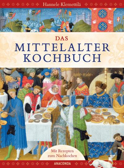 Das Mittelalter-Kochbuch. Über 60 Rezepte zum Nachkochen.