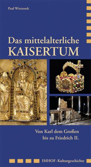 Das mittelalterliche Kaisertum. Von Karl dem Großen bis zu Friedrich II.