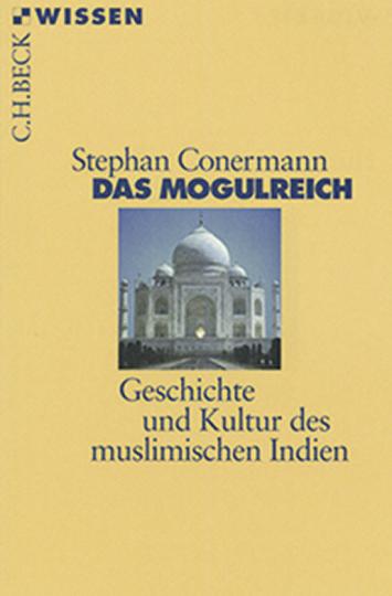 Das Mogulreich. Geschichte und Kultur des muslimischen Indien.