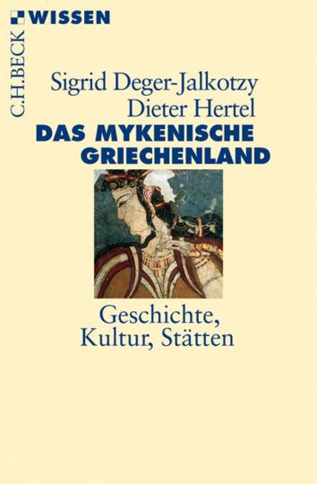 Das mykenische Griechenland. Geschichte, Kultur, Stätten.