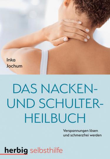 Das Nacken- und Schulterheilbuch. Mit Leichtigkeit Verspannungen lösen und schmerzfrei werden.