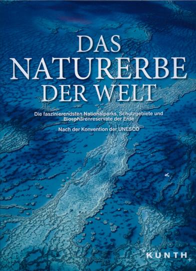 Das Naturerbe der Welt. Die faszinierendsten Nationalparks, Schutzgebiete und Biosphärenreservate der Erde
