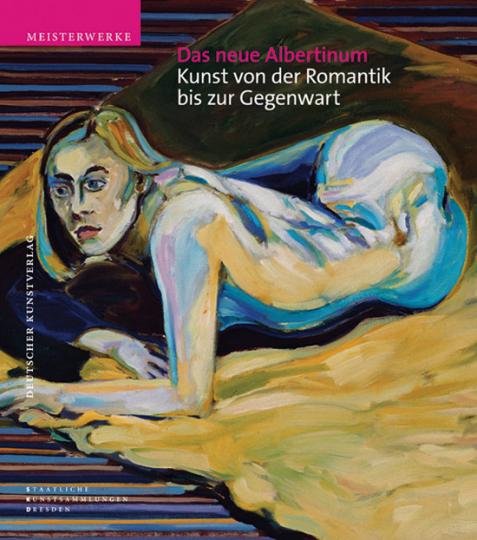 Das neue Albertinum. Kunst von der Romantik bis zur Gegenwart.