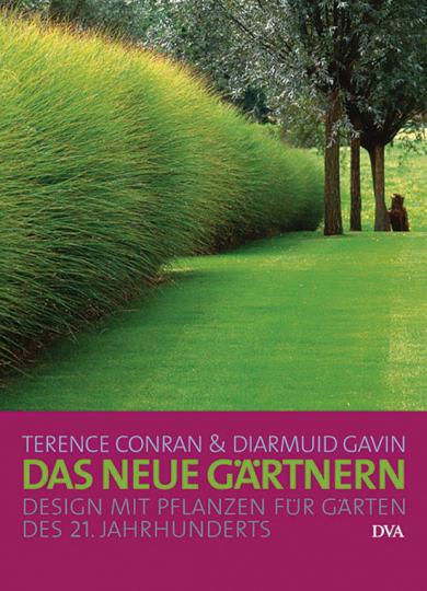 Das neue Gärtnern. Design mit Pflanzen für Gärten des 21. Jahrhunderts.
