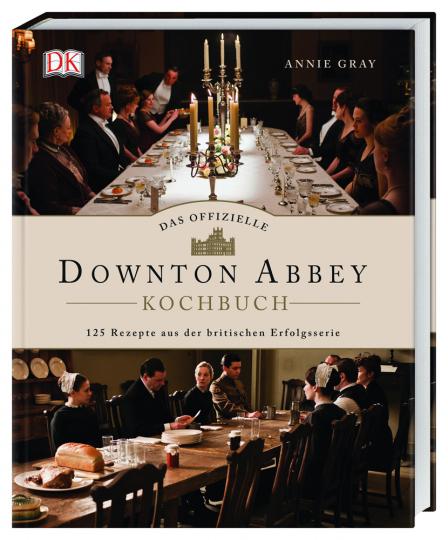 Das offizielle Downton-Abbey-Kochbuch. 125 Rezepte aus der britischen Erfolgsserie.