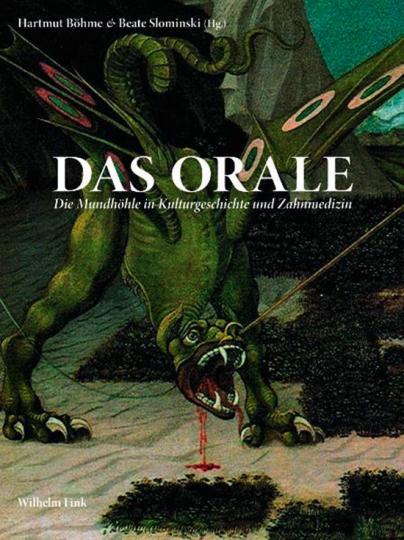 Das Orale. Die Mundhöhle in Kulturgeschichte und Zahnmedizin.