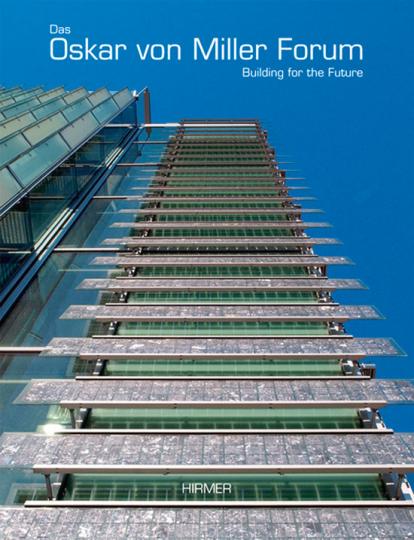 Das Oskar von Miller Forum. Building for the Future.
