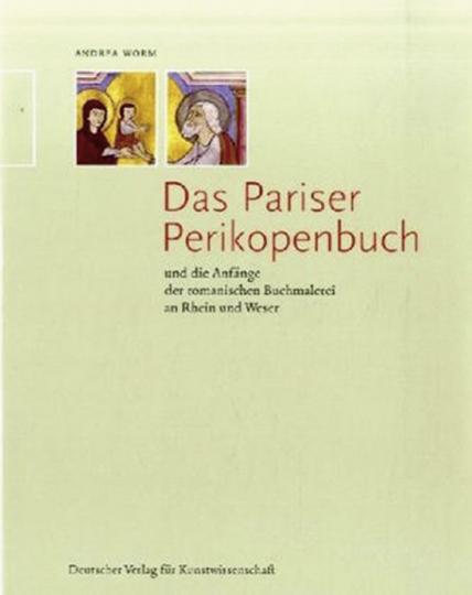 Das Pariser Perikopenbuch und die Anfänge der romanischen Buchmalerei an Rhein und Weser