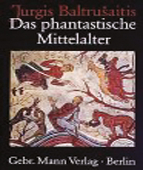 Das phantastische Mittelalter. Antike und exotische Elemente in der Kunst der Gotik.