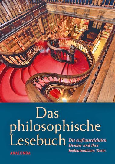 Das philosophische Lesebuch. Die einflussreichsten Denker und ihre bedeutendsten Texte.