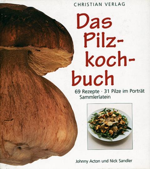 Das Pilzkochbuch - 69 Rezepte, 31 Pilze im Porträt, Sammlerlatein