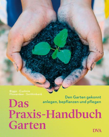 Das Praxis-Handbuch Garten. Gärten gekonnt anlegen und pflegen.