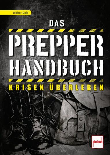 Das Prepper-Handbuch. Krisen überleben.