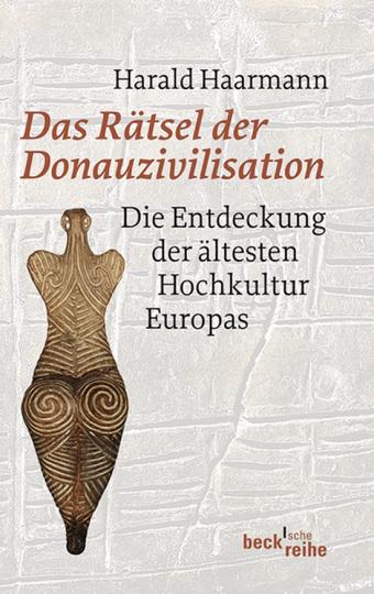 Das Rätsel der Donauzivilisation. Die Entdeckung der ältesten Hochkultur Europas.