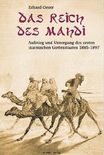 Das Reich des Mahdi. Aufstieg und Untergang des ersten islamischen Gottesstaates 1885-1897