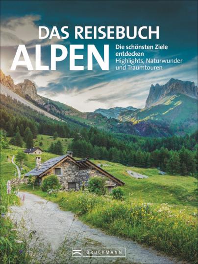 Das Reisebuch Alpen. Die schönsten Ziele entdecken. Highlights, Naturwunder und Traumtouren.