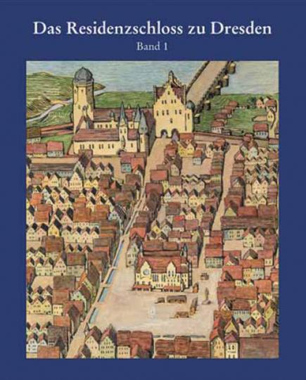 Das Residenzschloss zu Dresden. Von der mittelalterlichen Burg zur Schlossanlage der Spätgotik und Frührenaissance