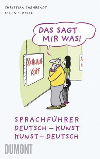 Das sagt mir was! Sprachführer Deutsch - Kunst. Kunst - Deutsch.