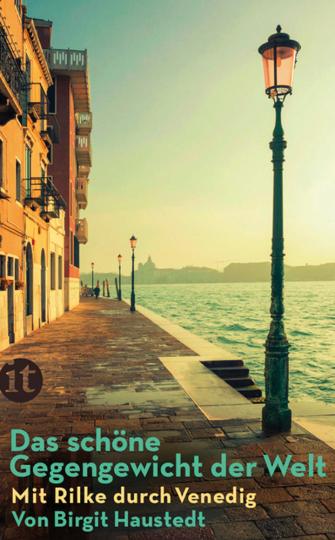 Das schöne Gegengewicht der Welt. Mit Rilke durch Venedig.