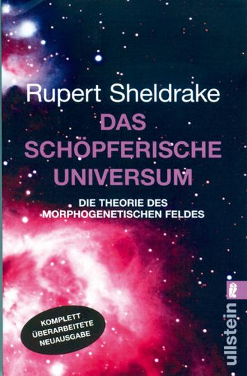 Das schöpferische Universum - Die Theorie des morphogenetischen Feldes