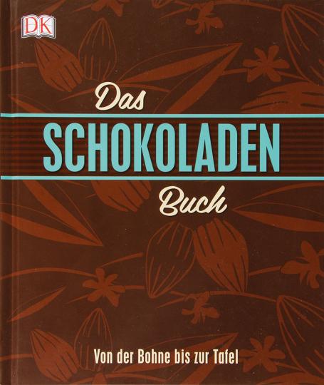 Das Schokoladenbuch. Von der Bohne bis zur Tafel.