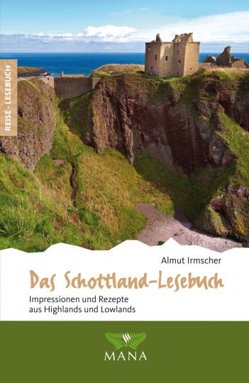 Das Schottland-Lesebuch. Impressionen und Rezepte aus Highlands und Lowlands.
