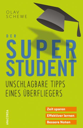 Das Super-Student. Unschlagbare Tipps eines Überfliegers. Zeit sparen - effektiver lernen - bessere Noten.