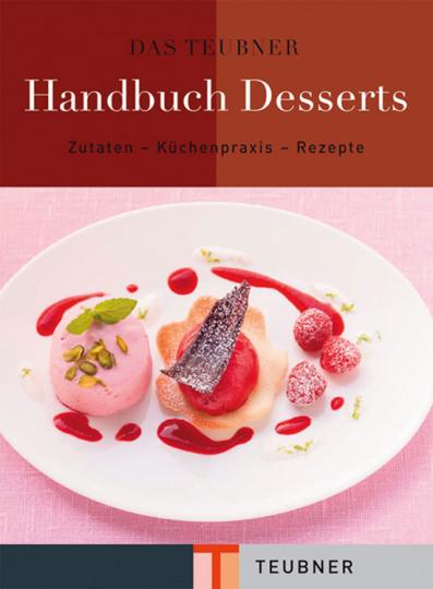 Das Teubner Handbuch Desserts. Zutaten - Küchenpraxis - Rezepte.