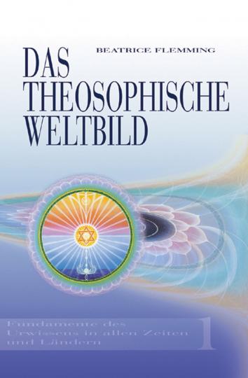 Das Theosophische Weltbild. Fundamente der Urwissens in allen Zeiten und Ländern.