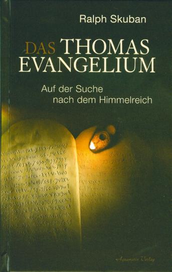 Das Thomas Evangelium. Auf der Suche nach dem Himmelreich