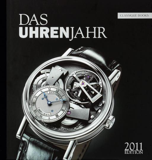 Das Uhrenjahr (2011). Das Jahrbuch für Liebhaber mechanischer Uhren.