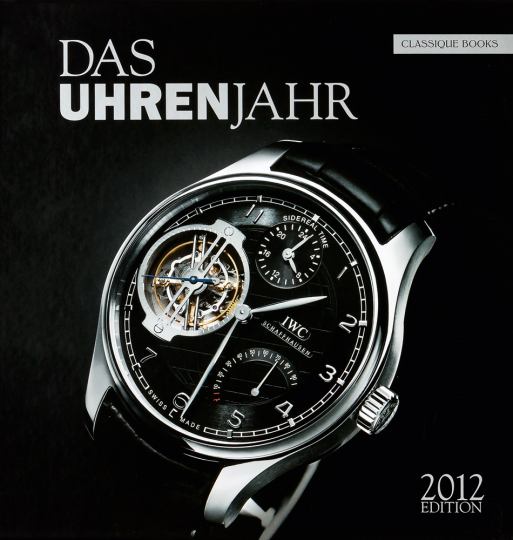 Das Uhrenjahr (2012). Das Jahrbuch für Liebhaber mechanischer Uhren.