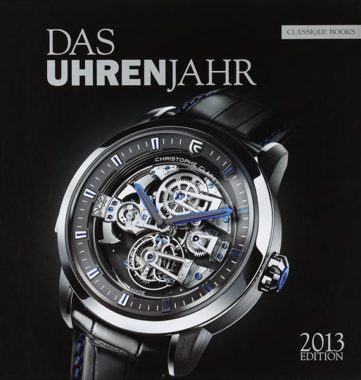 Das Uhrenjahr (2013). Das Jahrbuch für Liebhaber mechanischer Uhren.