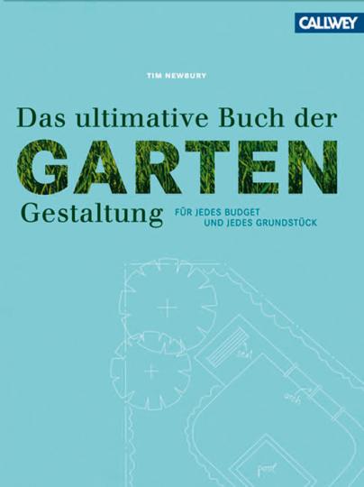 Das ultimative Buch der Gartengestaltung. Für jedes Budget und jedes Grundstück.